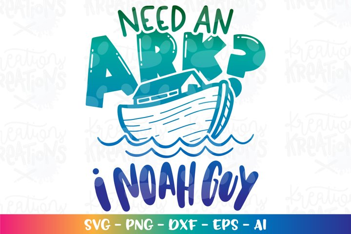 Bible quote svg Need an Ark? I NOAH guy svg funny faith