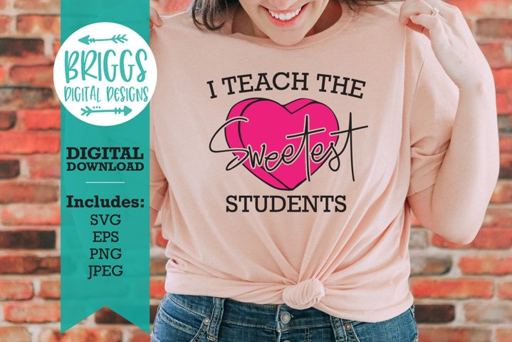 I Teach the sweetest students SVG | Valentines Day Teacher