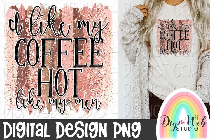 I Like My Coffee Hot Like My Men Sublimation Design