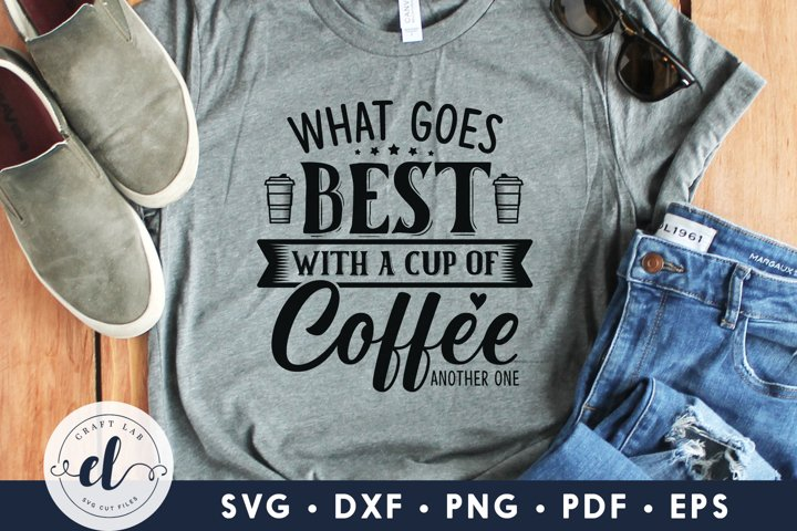 What Goes Best With A Cup Of Coffee Another One, Coffee SVG