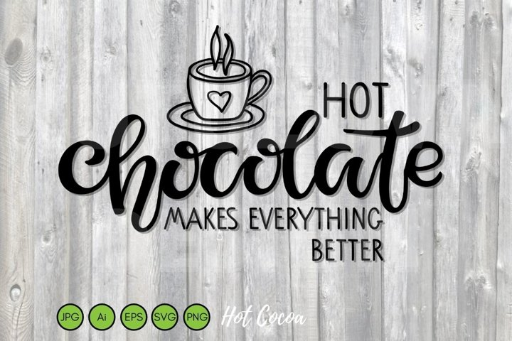Hot Chocolate makes everything better SVG PNG Eps. Hot cocoa