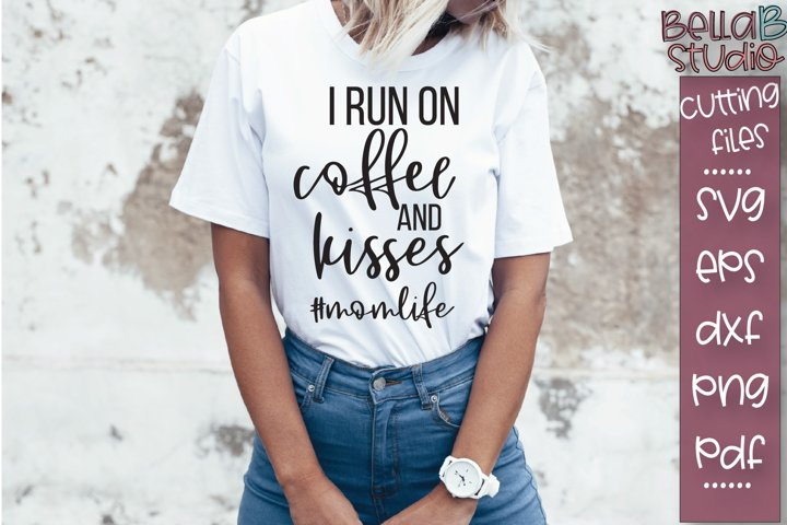 I Run On Coffee and Kisses SVG File, Motherhood SVG File