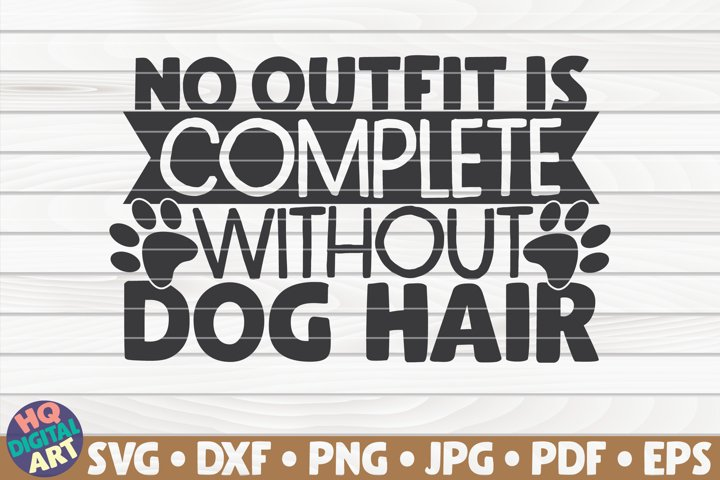 No outfit is complete without dog hair SVG | Dog mom quote