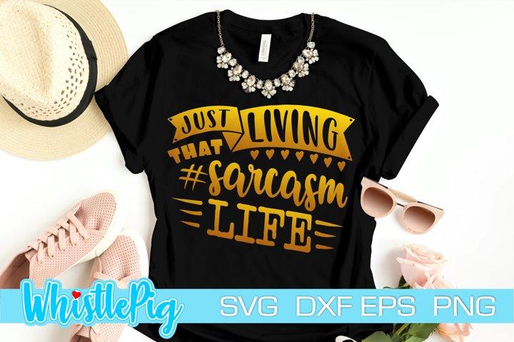 Funny Svg Funny Sarcasm Svg Living That #Sarcasm Life Svg