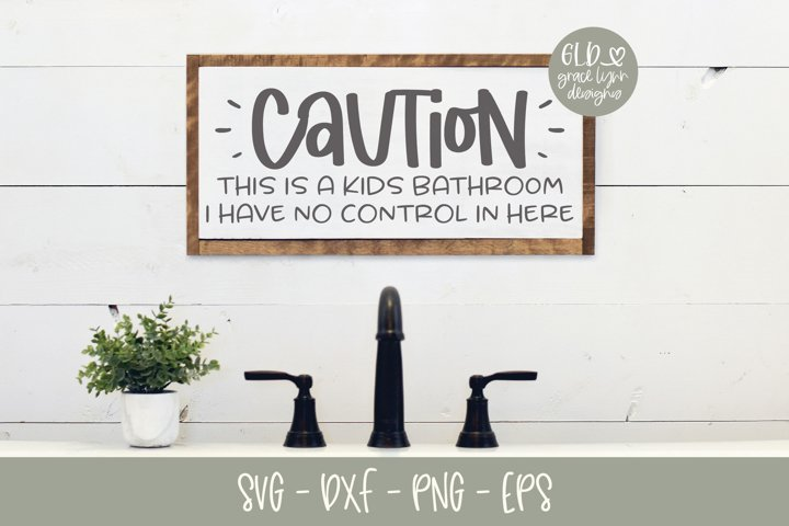 Caution This Is A Kids Bathroom - Bathroom SVG