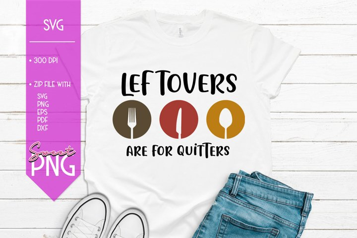 Leftovers Are For Quitters Thanksgiving SVG