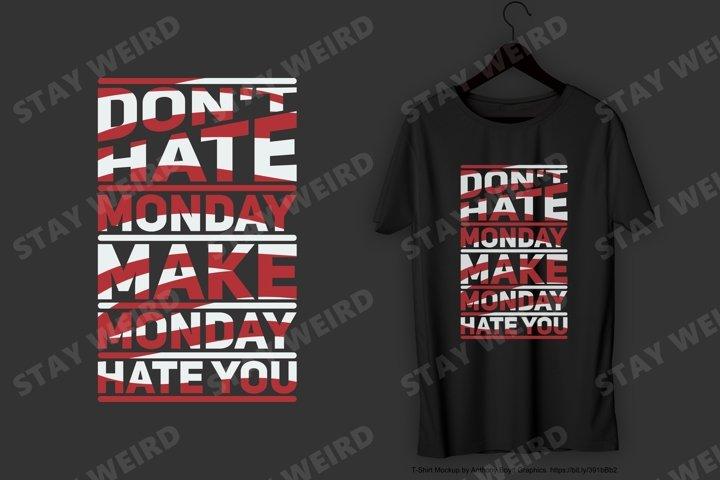 Dont Hate Monday T-Shirt Design