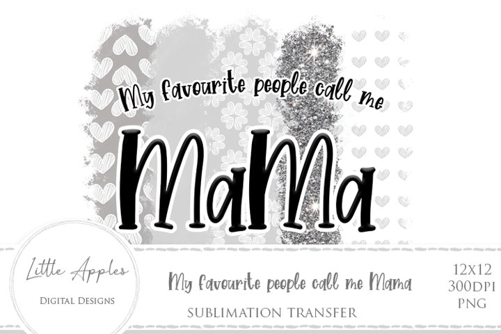 My Favourite People Call Me Mama - Sublimation transfer