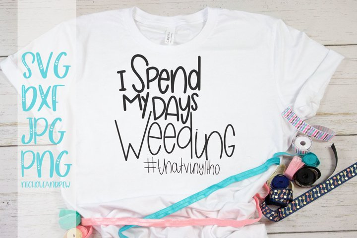 I Spend My Days Weeding - A Hand Lettered Crafter SVG