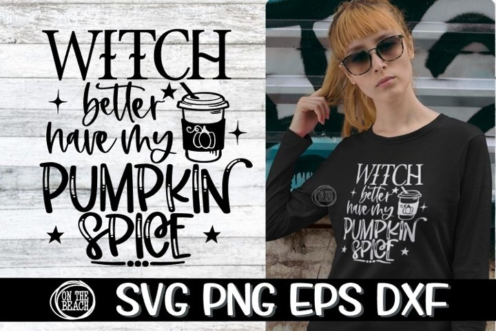 SVG-WITCH Better Have My PUMPKIN SPICE - SVG PNG EPS DXF