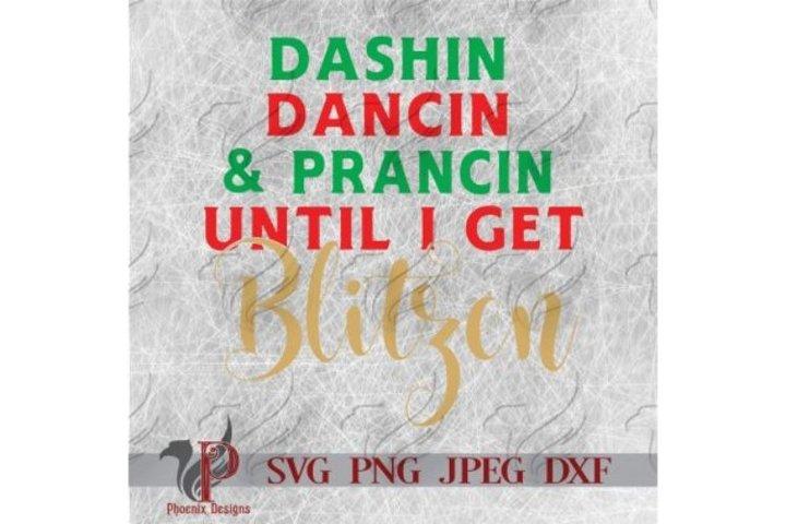 Dashin Dancin & Prancin Until I Get Blitzen, Christmas SVG,