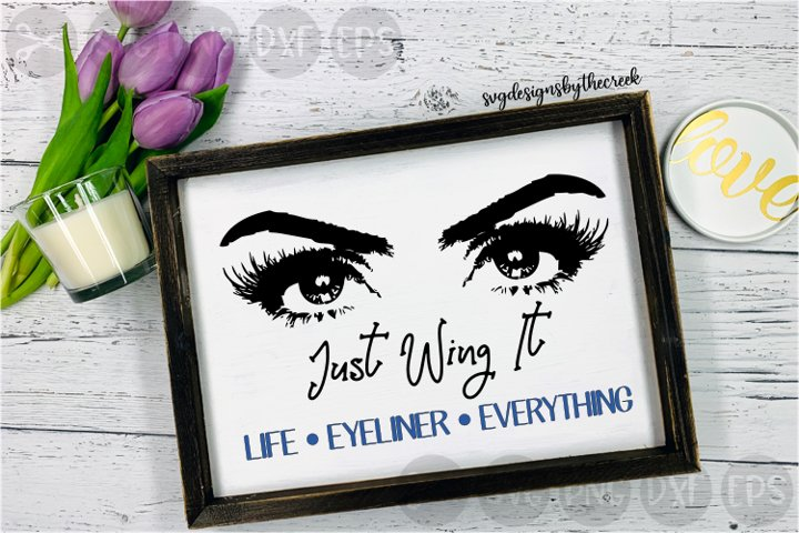 Just Wing It, Eyeliner, Life, Everything, Cut File, SVG