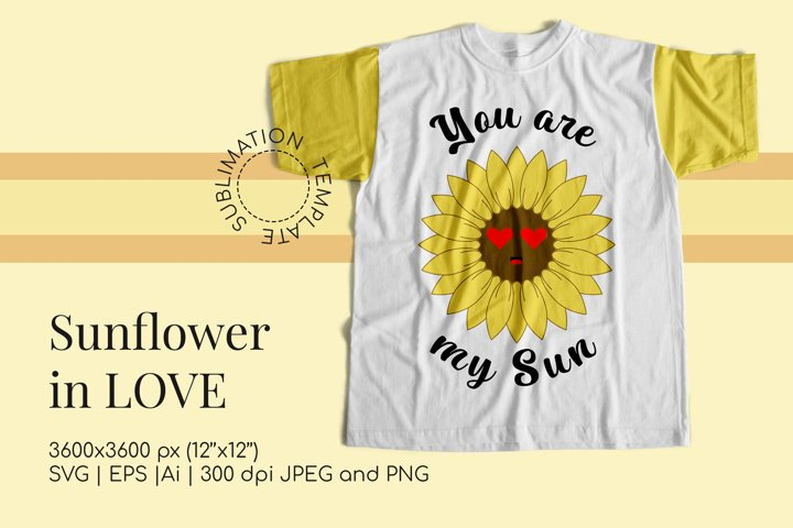 Sunflower in love SVG and sublimation You are my Sun quote