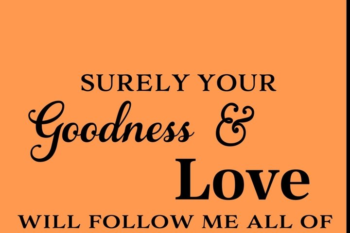 Surely your goodness and love