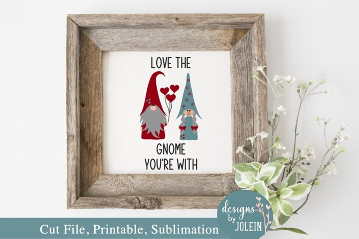 Love the gnome youre with SVG, Sublimation, Printable