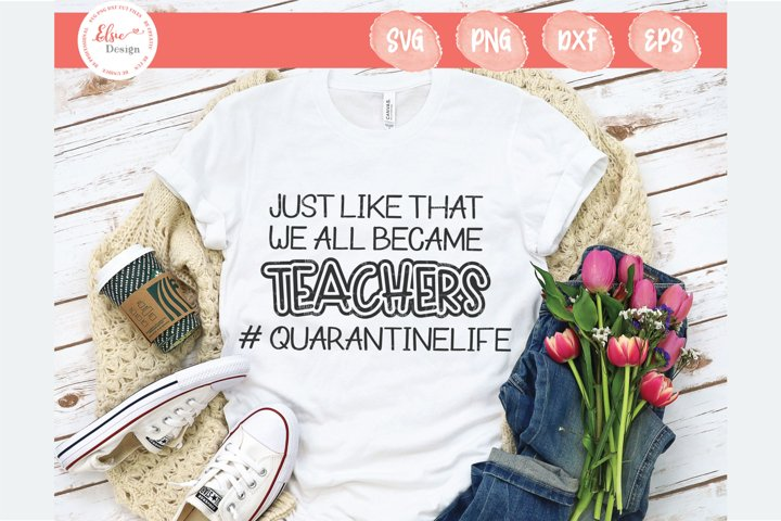 Just Like That We All Became Teachers SVG Cut Files
