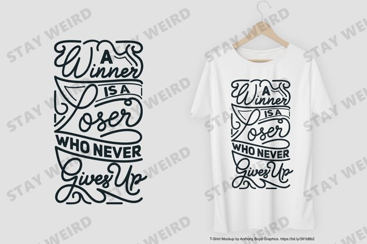 A Winner Is A Loser Who Never Gives Up T-Shirt Design