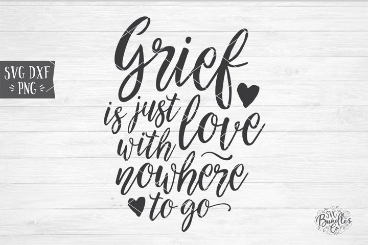 Grief Is Just love With Nowhere To Go - Sympathy SVG DXF PNG
