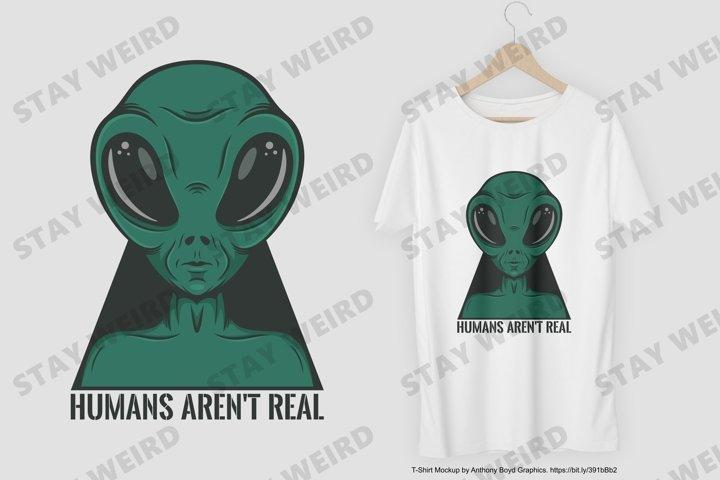 Humans Arent Real T-Shirt Design