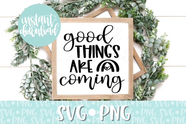 Good Things Are Coming - SVG. PNG