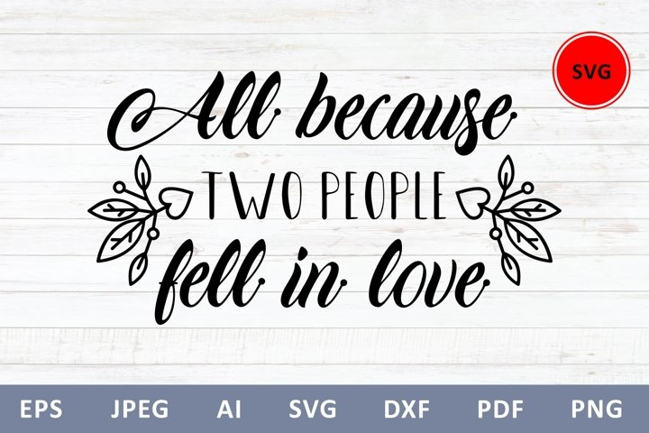 All because two people fell in love svg Family Quote