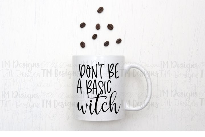 Dont Be A Basic Witch SVG / Printable
