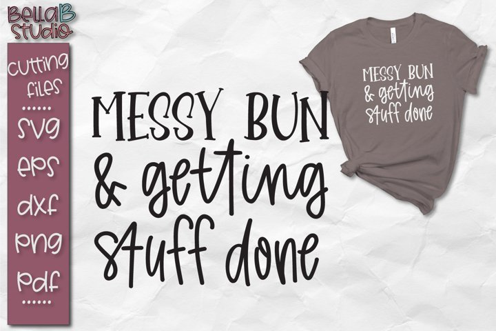 Messy Bun and Getting Stuff Done SVG File