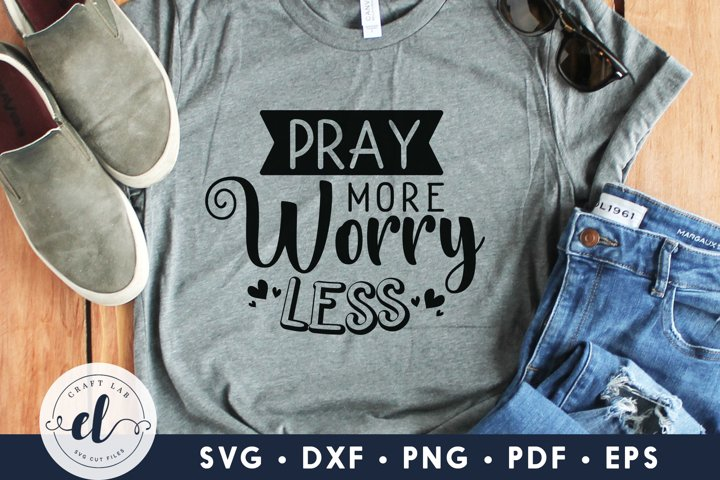 Pray More Worry Less, Inspirational Quotes SVG Cut File