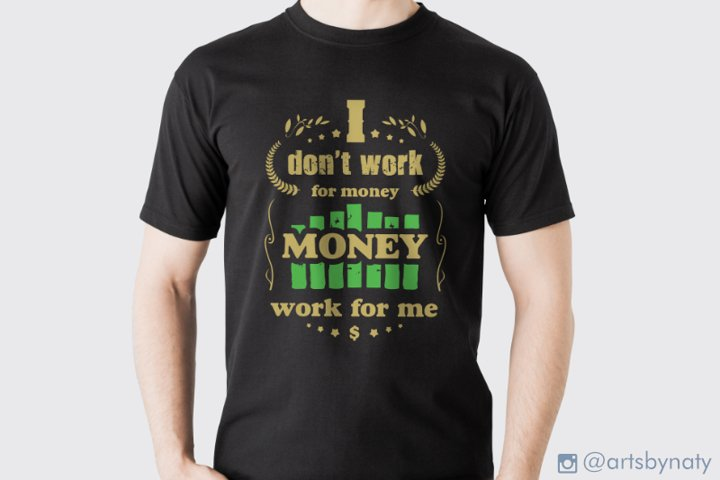 I dont work for money Money work for me. SVG quote.