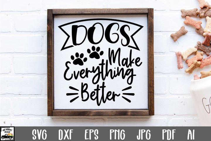 Dogs Make Everything Better SVG Cut File - Dog SVG File