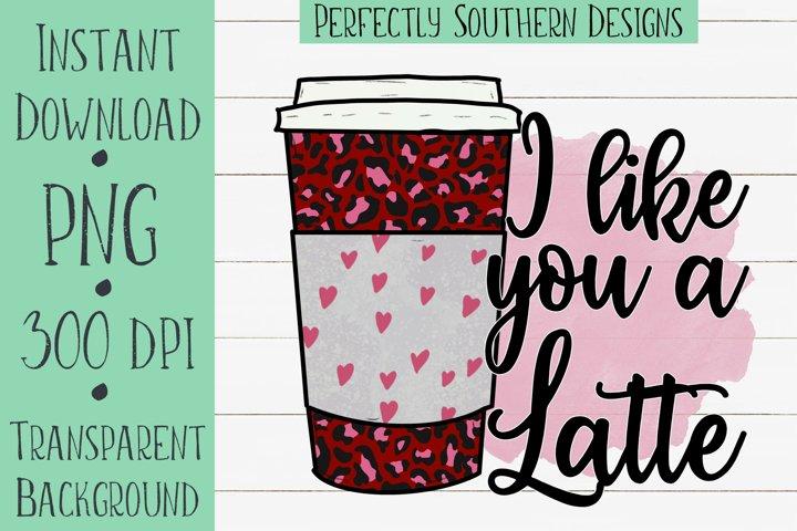 I like you a latte - sublimation design