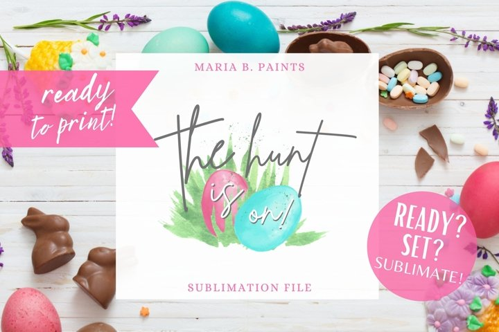 Easter The Hunt is on! Sublimation Design for Boy or Girl