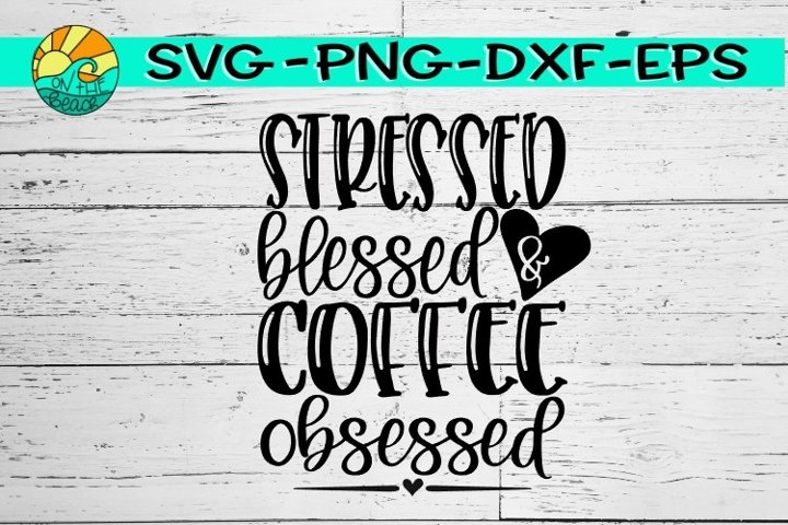 Stressed Blessed Coffee Obsessed Svg Png Eps Dxf 480540 Svgs Design Bundles