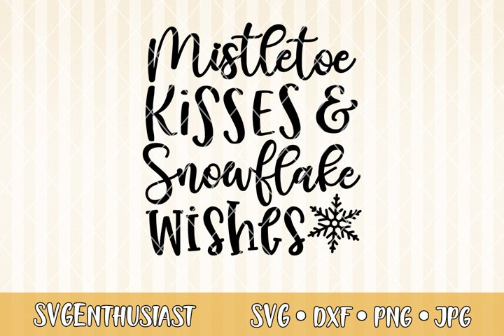 Mistletoe kisses and snowflakes wishes SVG cut file