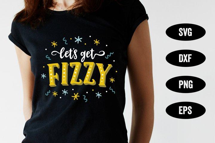 New Years Eve SVG, Lets Get Fizzy SVG, SVG Cut file