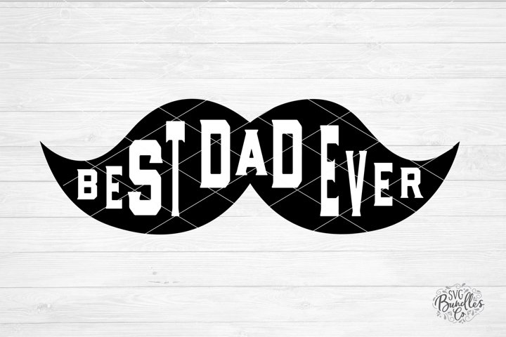 Best Dad Ever - Mustache - Fathers Day SVG DXF PNG