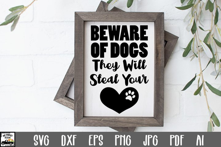 Beware of Dogs They Will Steal Your Heart SVG Cut File