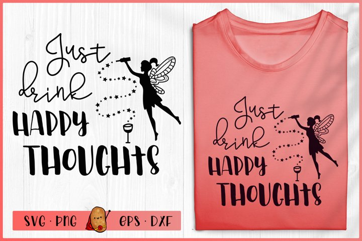 Wine SVG - Just Drink Happy Thoughts SVG -Fairy SVG