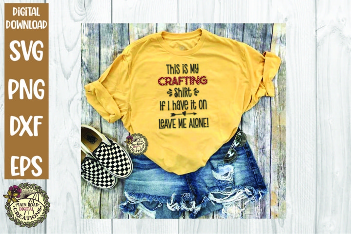 This is My Crafting Shirt SVG-Leave Me Alone-Funny-Humor
