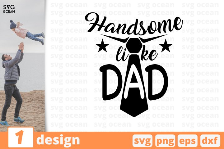 Handsome like dad SVG cut files, fathers day, svg, eps, dxf