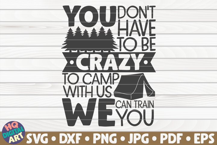You dont have to be crazy to camp with us SVG|Camping quote