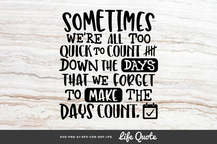 Were All Too Quick to Count the Days... - Life Quote