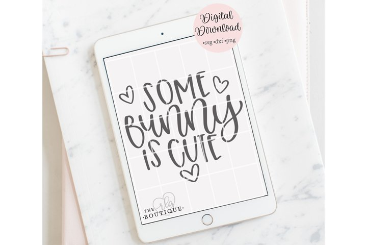 Some Bunny Is Cute SVG, Easter SVG