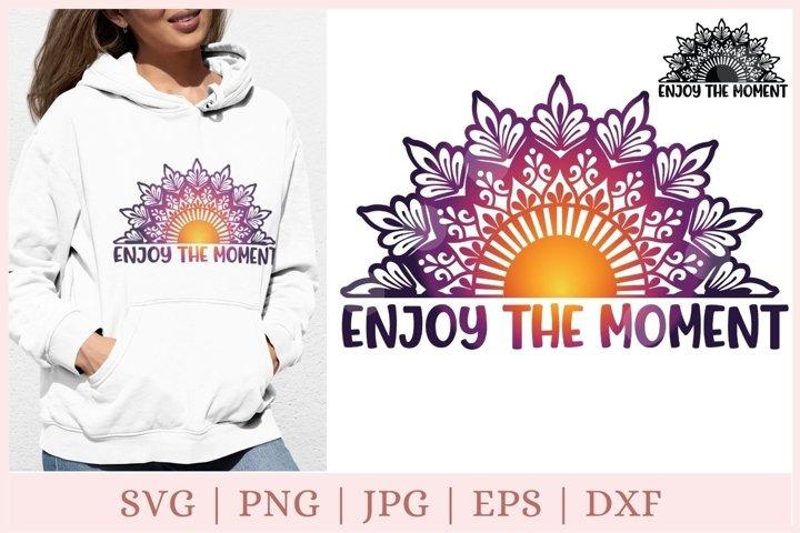 Enjoy the moment svg, Mandala svg, quotes svg, positive svg