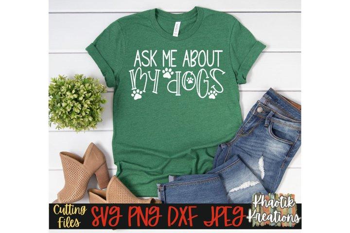 Ask me about my Dogs Svg, Dog Svg, Dog Mom Svg, Dog Love Svg