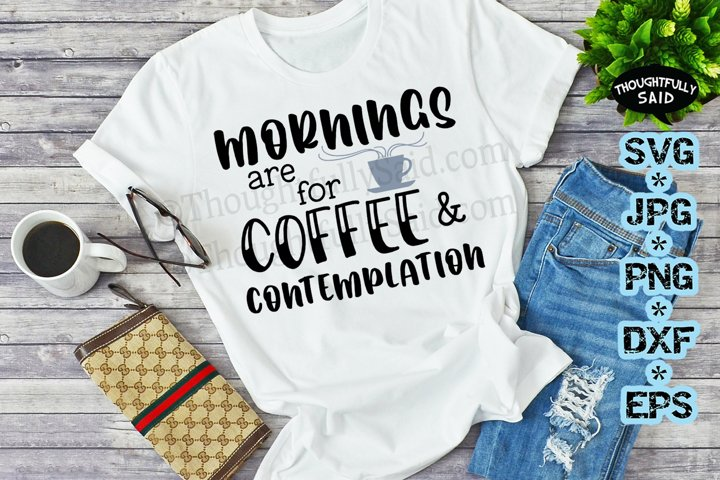 Mornings are for Coffee & Contemplation SVG JPG PNG DXF EPS