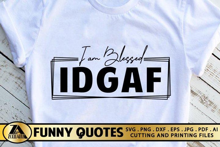 Funny Quote SVG IDGAF I am Blessed SVG Funny T-shirt SVG