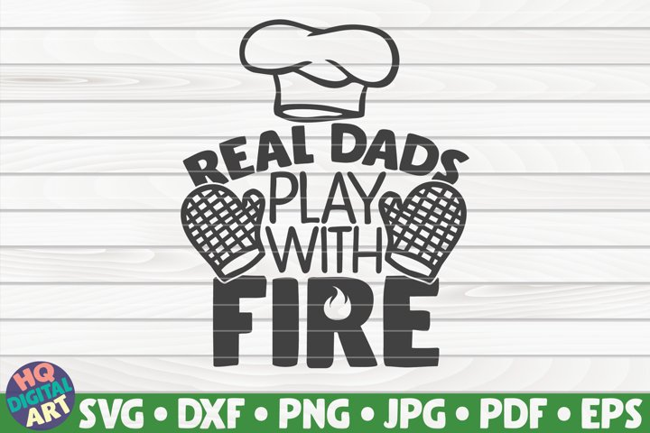 Real dads play with fire SVG | Barbecue Quote