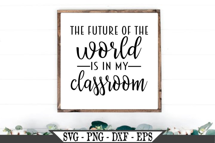The Future Of The World Is In My Classroom SVG
