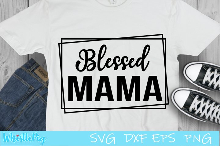 Blessed Mama Svg Blessed Mom Mother Mommy Svg